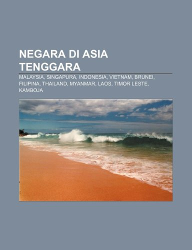 9781233910595: Negara Di Asia Tenggara: Malaysia, Singapura, Indonesia, Vietnam, Brunei, Filipina, Thailand, Myanmar, Laos, Timor Leste, Kamboja