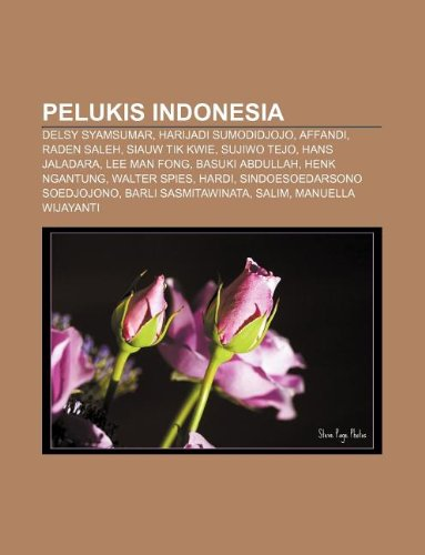 9781233911417: Pelukis Indonesia: Delsy Syamsumar, Harijadi Sumodidjojo, Affandi, Raden Saleh, Siauw Tik Kwie, Sujiwo Tejo, Hans Jaladara, Lee Man Fong