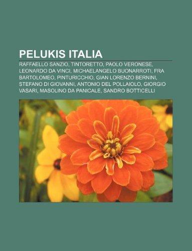 9781233911431: Pelukis Italia: Raffaello Sanzio, Tintoretto, Paolo Veronese, Leonardo Da Vinci, Michaelangelo Buonarroti, Fra Bartolomeo, Pinturicchi