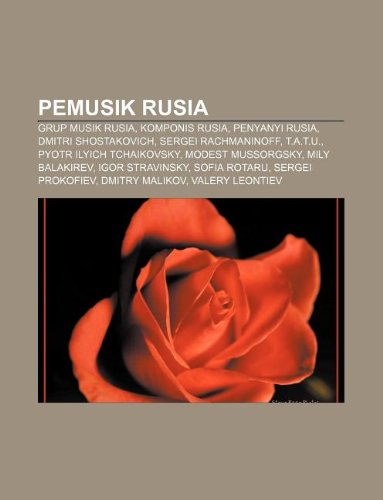9781233912063: Pemusik Rusia: Grup Musik Rusia, Komponis Rusia, Penyanyi Rusia, Dmitri Shostakovich, Sergei Rachmaninoff, T.A.T.U., Pyotr Ilyich Tch