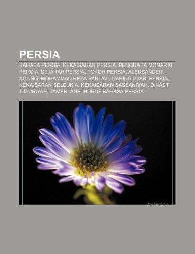 9781233913251: Persia: Bahasa Persia, Kekaisaran Persia, Penguasa Monarki Persia, Sejarah Persia, Tokoh Persia, Aleksander Agung, Mohammad Re