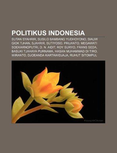 9781233913985: Politikus Indonesia: Sutan Syahrir, Susilo Bambang Yudhoyono, Siauw Giok Tjhan, Sjahrir, Sutiyoso, Prijanto, Megawati Soekarnoputri