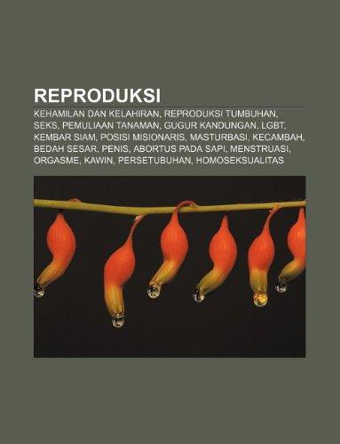 9781233914418: Reproduksi: Kehamilan Dan Kelahiran, Reproduksi Tumbuhan, Seks, Pemuliaan Tanaman, Gugur Kandungan, Lgbt, Kembar Siam, Posisi Misi