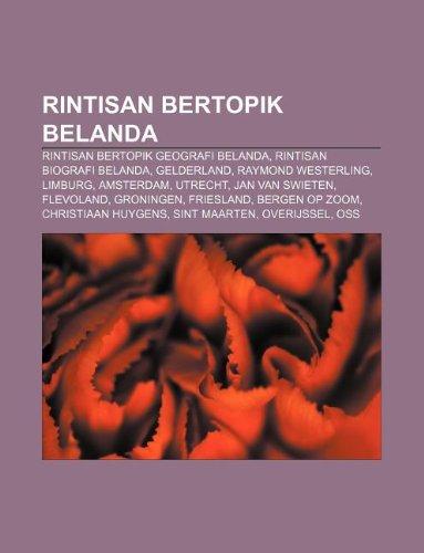 9781233914722: Rintisan bertopik Belanda: Rintisan bertopik geografi Belanda, Rintisan biografi Belanda, Gelderland, Raymond Westerling, Limburg, Amsterdam (Indonesian Edition)