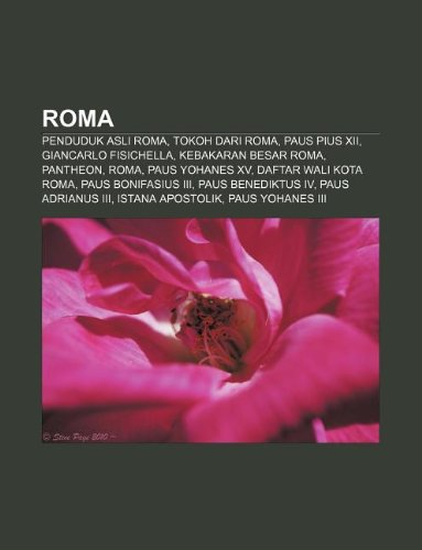 9781233915408: Roma: Penduduk Asli Roma, Tokoh Dari Roma, Paus Pius XII, Giancarlo Fisichella, Kebakaran Besar Roma, Pantheon, Roma, Paus Y