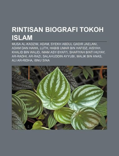 9781233915538: Rintisan Biografi Tokoh Islam: Musa Al-Kadzim, Adam, Syekh Abdul Qadir Jaelani, Adam Dan Hawa, Luth, Habib Umar Bin Hafidz, Aisyah