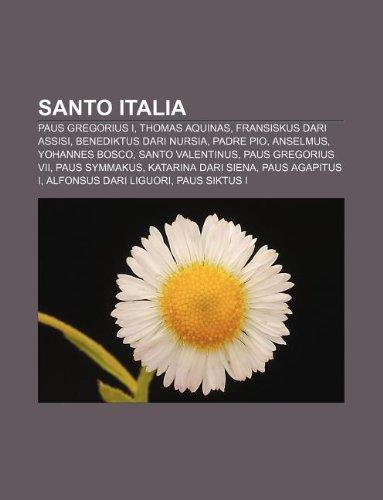 9781233915590: Santo Italia: Paus Gregorius I, Thomas Aquinas, Fransiskus dari Assisi, Benediktus dari Nursia, Padre pio, Anselmus, Yohannes Bosco