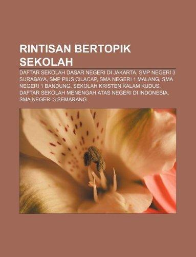 9781233915798: Rintisan bertopik sekolah: Daftar sekolah dasar negeri di Jakarta, SMP Negeri 3 Surabaya, SMP Pius Cilacap, SMA Negeri 1 Malang