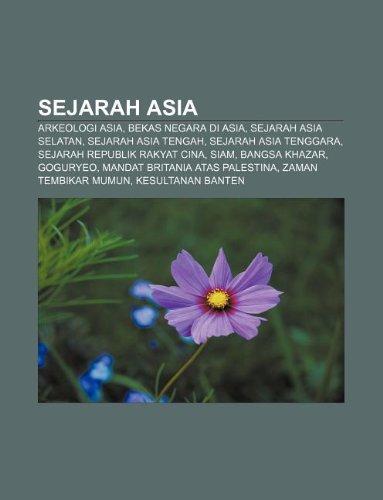 9781233915835: Sejarah Asia: Arkeologi Asia, Bekas Negara Di Asia, Sejarah Asia Selatan, Sejarah Asia Tengah, Sejarah Asia Tenggara