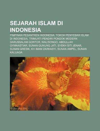 9781233915897: Sejarah Islam Di Indonesia: Pimpinan Pesantren Indonesia, Tokoh Penyebar Islam Di Indonesia, Trimurti Pendiri Pondok Modern Darussalam Gontor