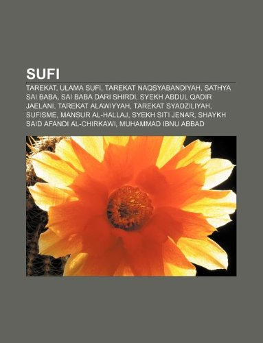 9781233917129: Sufi: Tarekat, Ulama Sufi, Tarekat Naqsyabandiyah, Sathya Sai Baba, Sai Baba Dari Shirdi, Syekh Abdul Qadir Jaelani, Tarekat