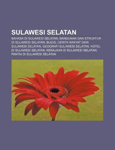 9781233917204: Sulawesi Selatan: Bahasa Di Sulawesi Selatan, Bangunan Dan Struktur Di Sulawesi Selatan, Bugis, Cerita Rakyat Dari Sulawesi Selatan