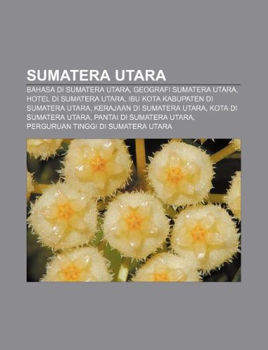 9781233917358: Sumatera Utara: Bahasa di Sumatera Utara, Geografi Sumatera Utara, Hotel di Sumatera Utara, Ibu kota kabupaten di Sumatera Utara
