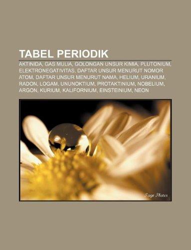 9781233917372: Tabel Periodik: Aktinida, Gas Mulia, Golongan Unsur Kimia, Plutonium, Elektronegativitas, Daftar Unsur Menurut Nomor Atom