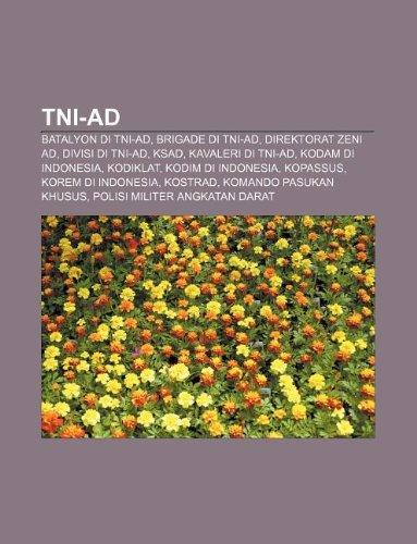 9781233917532: Tni-Ad: Batalyon Di Tni-Ad, Brigade Di Tni-Ad, Direktorat Zeni Ad, Divisi Di Tni-Ad, Ksad, Kavaleri Di Tni-Ad, Kodam Di Indone