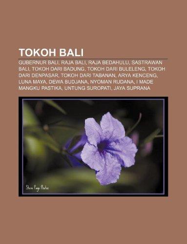 9781233917983: Tokoh Bali: Gubernur Bali, Raja Bali, Raja Bedahulu, Sastrawan Bali, Tokoh Dari Badung, Tokoh Dari Buleleng, Tokoh Dari Denpasar