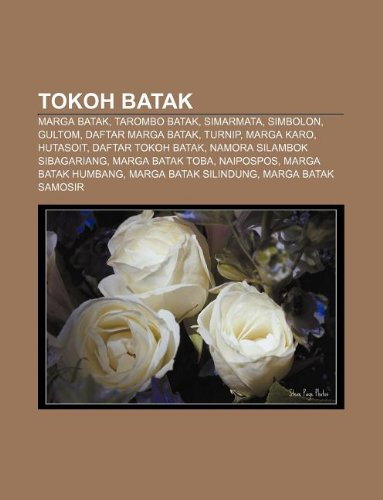 9781233918003: Tokoh Batak: Marga Batak, Tarombo Batak, Simarmata, Simbolon, Gultom, Daftar Marga Batak, Turnip, Marga Karo, Hutasoit, Daftar Toko