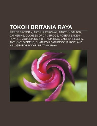 9781233918157: Tokoh Britania Raya: Pierce Brosnan, Arthur Percival, Timothy Dalton, Catherine, Duchess of Cambridge, Robert Baden-Powell