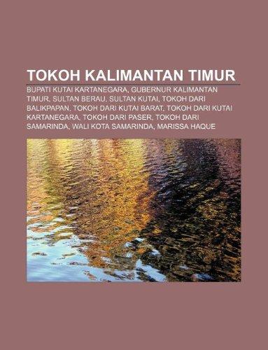 9781233918270: Tokoh Kalimantan Timur: Bupati Kutai Kartanegara, Gubernur Kalimantan Timur, Sultan Berau, Sultan Kutai, Tokoh dari Balikpapan (Indonesian Edition)