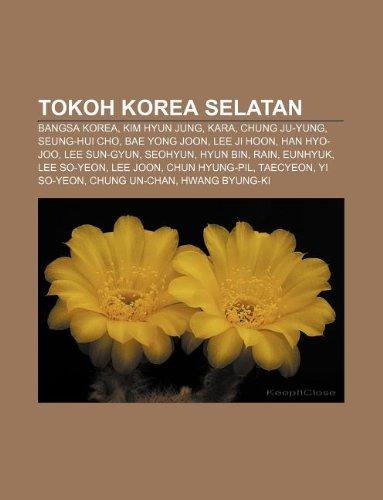 9781233918317: Tokoh Korea Selatan: Bangsa Korea, Kim Hyun Jung, Kara, Chung Ju-Yung, Seung-Hui Cho, Bae Yong Joon, Lee Ji Hoon, Han Hyo-Joo, Lee Sun-Gyun