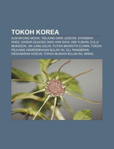 9781233918355: Tokoh Korea: Sun Myung Moon, Taejong Dari Joseon, Syngman Rhee, Kaisar Gojong Dari Han Raya, Kim Yushin, Eulji Mundeok, an Jung-Geu