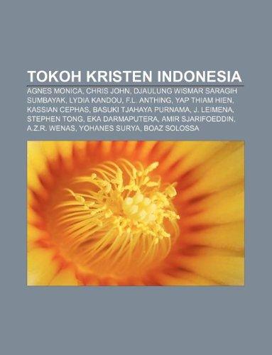 9781233918485: Tokoh Kristen Indonesia: Agnes Monica, Chris John, Djaulung Wismar Saragih Sumbayak, Lydia Kandou, F.L. Anthing, Yap Thiam Hien, Kassian Cephas