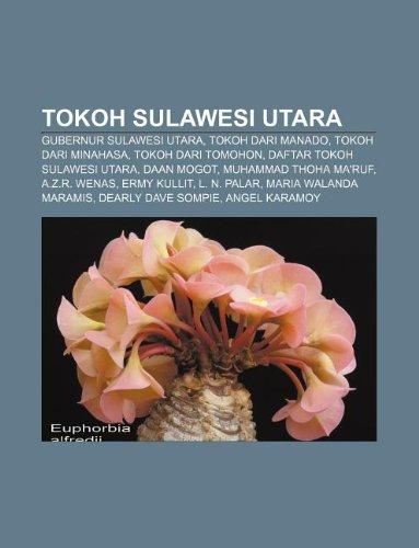9781233918508: Tokoh Sulawesi Utara: Gubernur Sulawesi Utara, Tokoh Dari Manado, Tokoh Dari Minahasa, Tokoh Dari Tomohon, Daftar Tokoh Sulawesi Utara