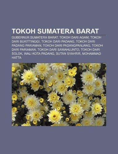 9781233918577: Tokoh Sumatera Barat: Gubernur Sumatera Barat, Tokoh Dari Agam, Tokoh Dari Bukittinggi, Tokoh Dari Padang, Tokoh Dari Padang Pariaman