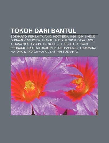 9781233918607: Tokoh Dari Bantul: Soeharto, Pembantaian Di Indonesia 1965-1966, Kasus Dugaan Korupsi Soeharto, Butir-Butir Budaya Jawa, Astana Giribangu