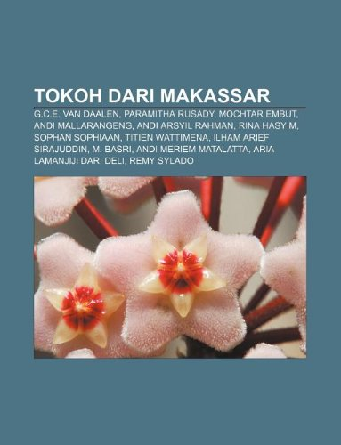 9781233918652: Tokoh Dari Makassar: G.C.E. Van Daalen, Paramitha Rusady, Mochtar Embut, Andi Mallarangeng, Andi Arsyil Rahman, Rina Hasyim, Sophan Sophiaa