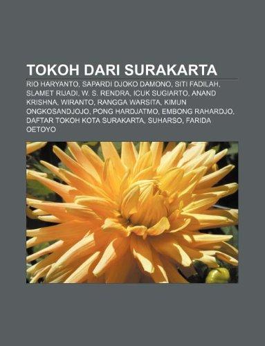 9781233918713: Tokoh Dari Surakarta: Rio Haryanto, Sapardi Djoko Damono, Siti Fadilah, Slamet Rijadi, W. S. Rendra, Icuk Sugiarto, Anand Krishna, Wiranto