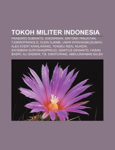 9781233918782: Tokoh Militer Indonesia: Prabowo Subianto, Soedirman, Sintong Panjaitan, Tjokropranolo, Idjon Djanbi, Umar Wirahadikusumah