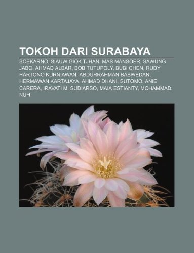 9781233918799: Tokoh dari Surabaya: Soekarno, Siauw Giok Tjhan, Mas Mansoer, Sawung Jabo, Ahmad Albar, Bob Tutupoly, Bubi Chen, Rudy Hartono Kurniawan (Indonesian Edition)