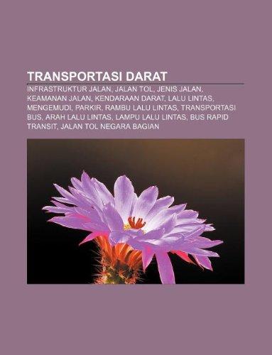 9781233919079: Transportasi darat: Infrastruktur jalan, Jalan tol, Jenis jalan, Keamanan jalan, Kendaraan darat, Lalu lintas, Mengemudi, Parkir