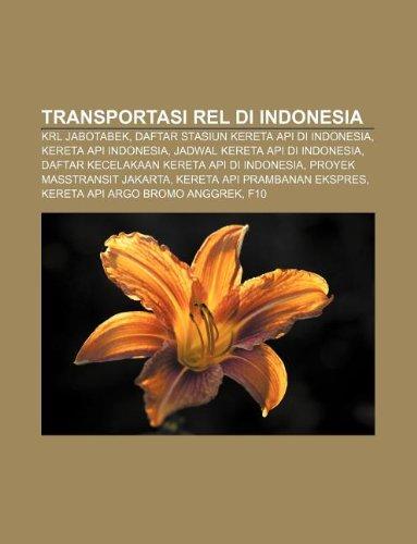 9781233919215: Transportasi rel di Indonesia: KRL Jabotabek, Daftar stasiun kereta api di Indonesia, Kereta Api Indonesia, Jadwal kereta api di Indonesia