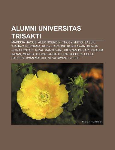 9781233919574: Alumni Universitas Trisakti: Marissa Haque, Alex Noerdin, Thoby Mutis, Basuki Tjahaya Purnama, Rudy Hartono Kurniawan, Bunga Citra Lestari