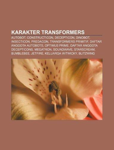 9781233919772: Karakter Transformers: Autobot, Constructicon, Decepticon, Dinobot, Insecticon, Predacon, Transformers Primitif, Daftar Anggota Autobots