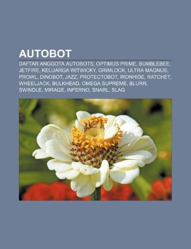 9781233919864: Autobot: Daftar Anggota Autobots, Optimus Prime, Bumblebee, Jetfire, Keluarga Witwicky, Grimlock, Ultra Magnus, Prowl, Dinobot,