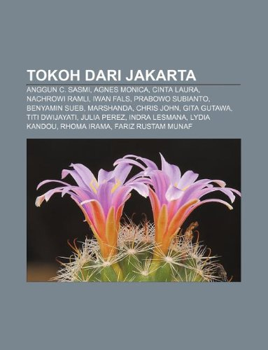 9781233919888: Tokoh Dari Jakarta: Anggun C. Sasmi, Agnes Monica, Cinta Laura, Nachrowi Ramli, Iwan Fals, Prabowo Subianto, Benyamin Sueb, Marshanda