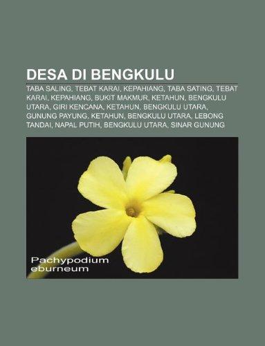 9781233920433: Desa Di Bengkulu: Taba Saling, Tebat Karai, Kepahiang, Taba Sating, Tebat Karai, Kepahiang, Bukit Makmur, Ketahun, Bengkulu Utara, Giri