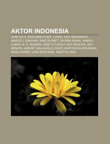 9781233920471: Aktor Indonesia: Iwan Fals, Benyamin Sueb, Yusril Ihza Mahendra, Marcell Siahaan, Bing Slamet, Rhoma Irama, Ahmad Albar, W. S. Rendra