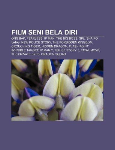 9781233920877: Film Seni Bela Diri: Ong Bak, Fearless, IP Man, the Big Boss, Spl: Sha Po Lang, New Police Story, the Forbidden Kingdom, Crouching Tiger