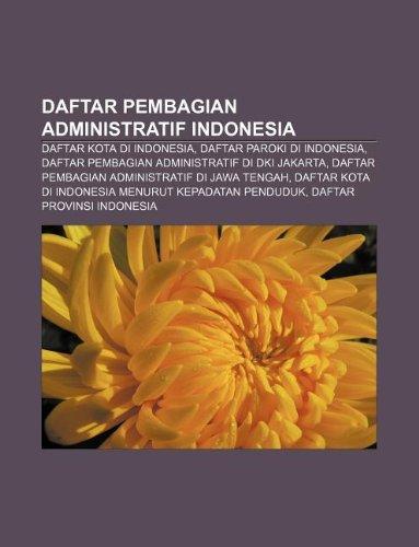 9781233921324: Daftar Pembagian Administratif Indonesia: Daftar Kota Di Indonesia, Daftar Paroki Di Indonesia, Daftar Pembagian Administratif Di DKI Jakarta