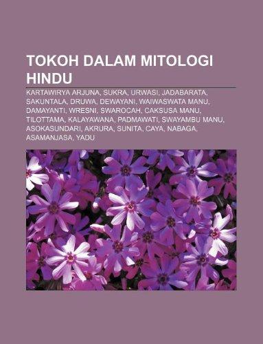 9781233921355: Tokoh Dalam Mitologi Hindu: Kartawirya Arjuna, Sukra, Urwasi, Jadabarata, Sakuntala, Druwa, Dewayani, Waiwaswata Manu, Damayanti, Wresni
