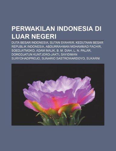 9781233921591: Perwakilan Indonesia Di Luar Negeri: Duta Besar Indonesia, Sutan Syahrir, Kedutaan Besar Republik Indonesia, Abdurrahman Mohammad Fachir