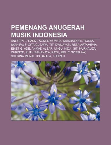 9781233921843: Pemenang Anugerah Musik Indonesia: Anggun C. Sasmi, Agnes Monica, Krisdayanti, Rossa, Iwan Fals, Gita Gutawa, Titi Dwijayati, Reza Artamevia