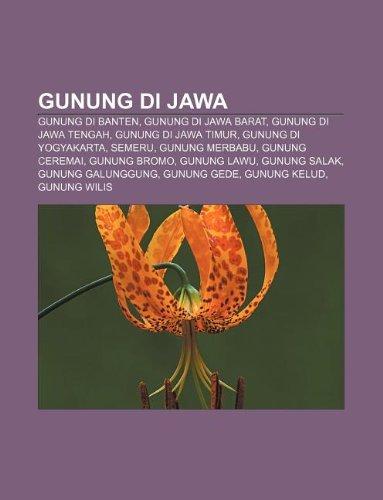 9781233921911: Gunung Di Jawa: Gunung Di Banten, Gunung Di Jawa Barat, Gunung Di Jawa Tengah, Gunung Di Jawa Timur, Gunung Di Yogyakarta, Semeru