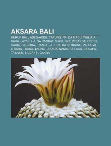 9781233922239: Aksara Bali: Huruf Bali, Adeg-Adeg, Tarung, Na, Da Madu, Wulu, a Kara, Layar, Ha, Na Rambat, Suku, Nya, Wisarga, Cecek, Carik, Ga G