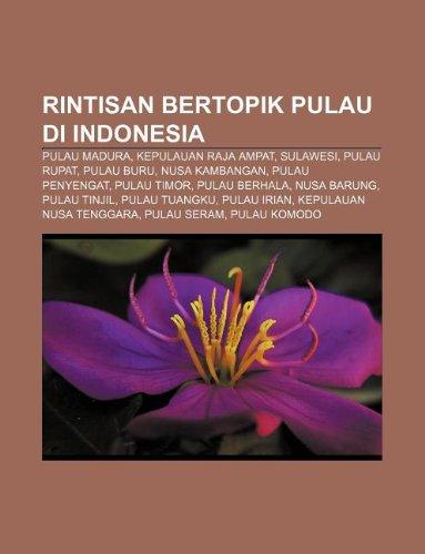 9781233922352: Rintisan Bertopik Pulau Di Indonesia: Pulau Madura, Kepulauan Raja Ampat, Sulawesi, Pulau Rupat, Pulau Buru, Nusa Kambangan, Pulau Penyengat