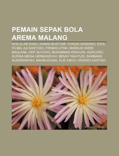 9781233922390: Pemain Sepak Bola Arema Malang: Noh Alam Shah, Ahmad Bustomi, Yongki Aribowo, Erol Fx Iba, Aji Santoso, Firman Utina, Markus Haris Maulana